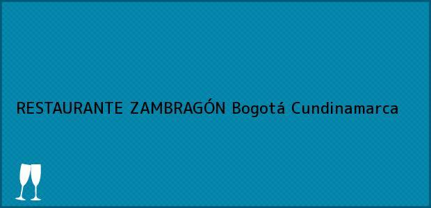 Teléfono, Dirección y otros datos de contacto para RESTAURANTE ZAMBRAGÓN, Bogotá, Cundinamarca, Colombia