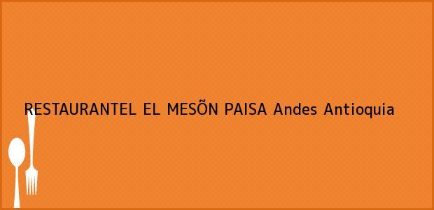 Teléfono, Dirección y otros datos de contacto para RESTAURANTEL EL MESÕN PAISA, Andes, Antioquia, Colombia