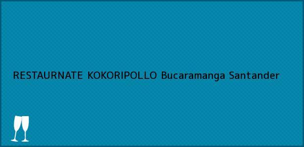 Teléfono, Dirección y otros datos de contacto para RESTAURNATE KOKORIPOLLO, Bucaramanga, Santander, Colombia