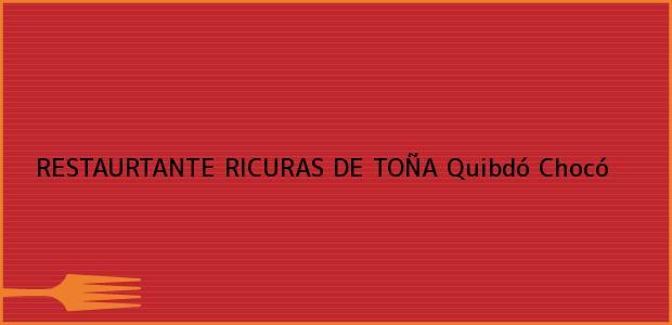 Teléfono, Dirección y otros datos de contacto para RESTAURTANTE RICURAS DE TOÑA, Quibdó, Chocó, Colombia