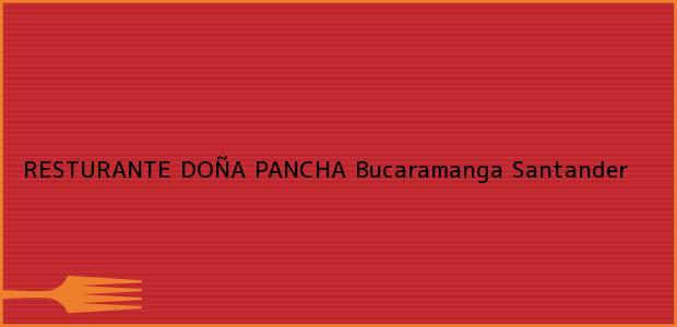 Teléfono, Dirección y otros datos de contacto para RESTURANTE DOÑA PANCHA, Bucaramanga, Santander, Colombia