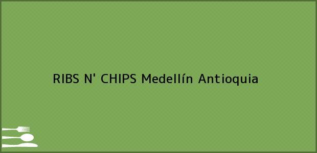 Teléfono, Dirección y otros datos de contacto para RIBS N' CHIPS, Medellín, Antioquia, Colombia