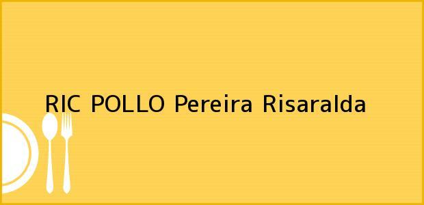 Teléfono, Dirección y otros datos de contacto para RIC POLLO, Pereira, Risaralda, Colombia