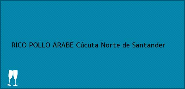 Teléfono, Dirección y otros datos de contacto para RICO POLLO ARABE, Cúcuta, Norte de Santander, Colombia