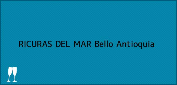 Teléfono, Dirección y otros datos de contacto para RICURAS DEL MAR, Bello, Antioquia, Colombia