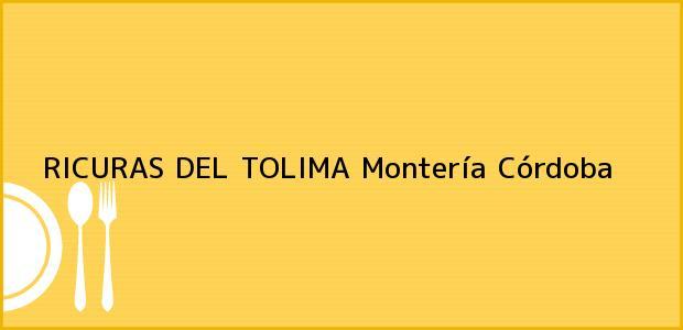 Teléfono, Dirección y otros datos de contacto para RICURAS DEL TOLIMA, Montería, Córdoba, Colombia