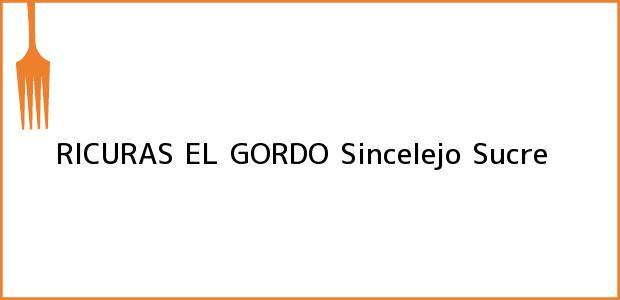 Teléfono, Dirección y otros datos de contacto para RICURAS EL GORDO, Sincelejo, Sucre, Colombia