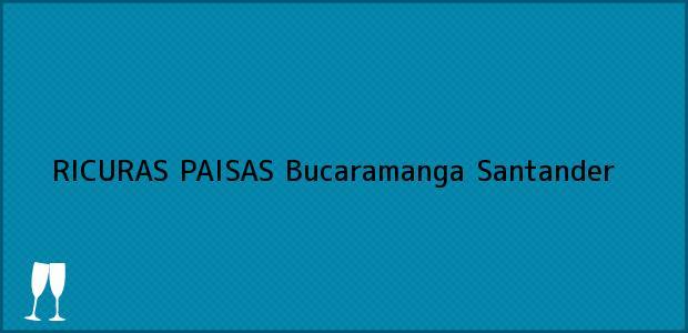 Teléfono, Dirección y otros datos de contacto para RICURAS PAISAS, Bucaramanga, Santander, Colombia