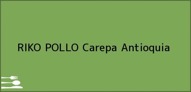 Teléfono, Dirección y otros datos de contacto para RIKO POLLO, Carepa, Antioquia, Colombia
