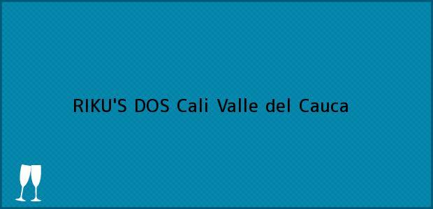 Teléfono, Dirección y otros datos de contacto para RIKU'S DOS, Cali, Valle del Cauca, Colombia
