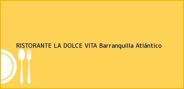 Teléfono, Dirección y otros datos de contacto para RISTORANTE LA DOLCE VITA, Barranquilla, Atlántico, Colombia