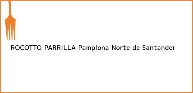 Teléfono, Dirección y otros datos de contacto para ROCOTTO PARRILLA, Pamplona, Norte de Santander, Colombia