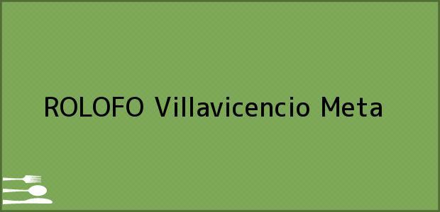 Teléfono, Dirección y otros datos de contacto para ROLOFO, Villavicencio, Meta, Colombia