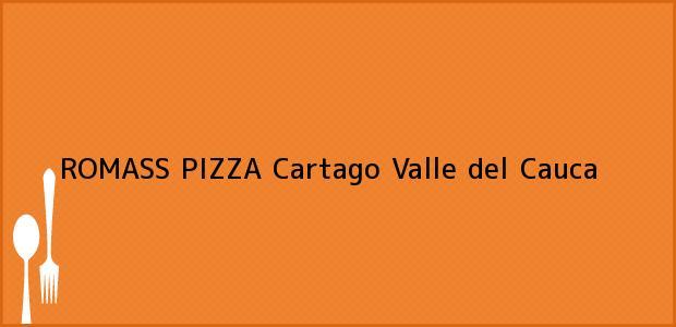 Teléfono, Dirección y otros datos de contacto para ROMASS PIZZA, Cartago, Valle del Cauca, Colombia