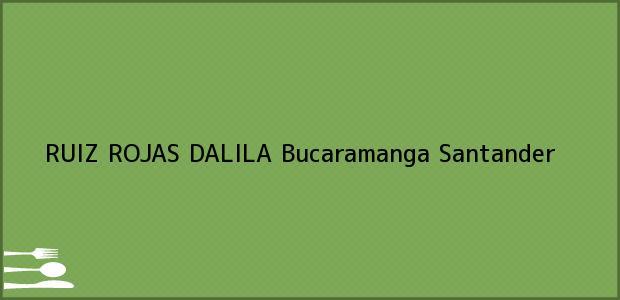 Teléfono, Dirección y otros datos de contacto para RUIZ ROJAS DALILA, Bucaramanga, Santander, Colombia