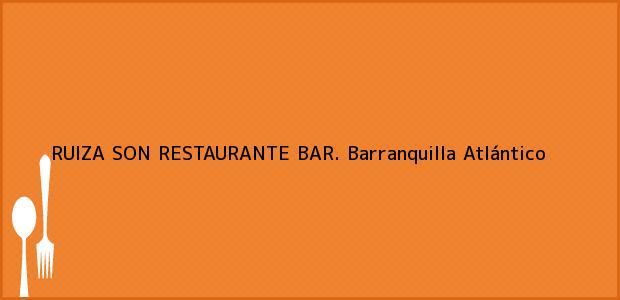 Teléfono, Dirección y otros datos de contacto para RUIZA SON RESTAURANTE BAR., Barranquilla, Atlántico, Colombia