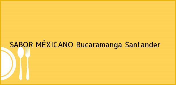 Teléfono, Dirección y otros datos de contacto para SABOR MÉXICANO, Bucaramanga, Santander, Colombia