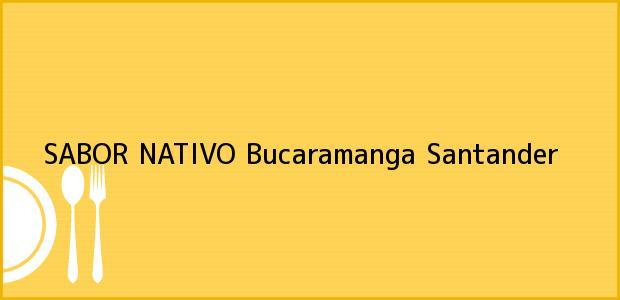 Teléfono, Dirección y otros datos de contacto para SABOR NATIVO, Bucaramanga, Santander, Colombia