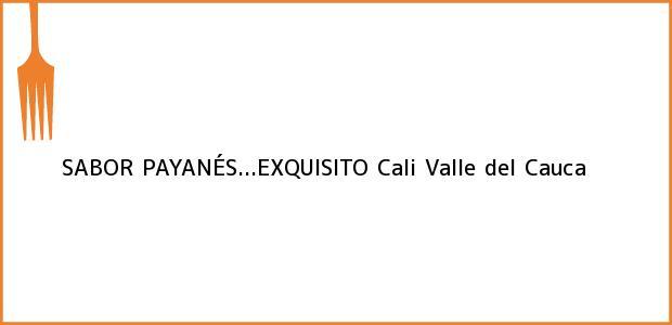 Teléfono, Dirección y otros datos de contacto para SABOR PAYANÉS...EXQUISITO, Cali, Valle del Cauca, Colombia