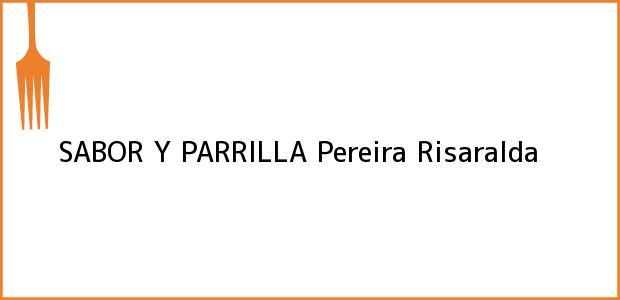 Teléfono, Dirección y otros datos de contacto para SABOR Y PARRILLA, Pereira, Risaralda, Colombia