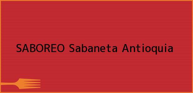 Teléfono, Dirección y otros datos de contacto para SABOREO, Sabaneta, Antioquia, Colombia