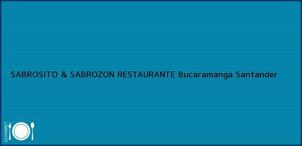 Teléfono, Dirección y otros datos de contacto para SABROSITO & SABROZON RESTAURANTE, Bucaramanga, Santander, Colombia