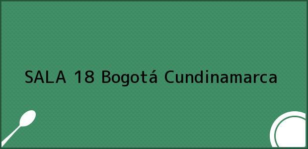 Teléfono, Dirección y otros datos de contacto para SALA 18, Bogotá, Cundinamarca, Colombia