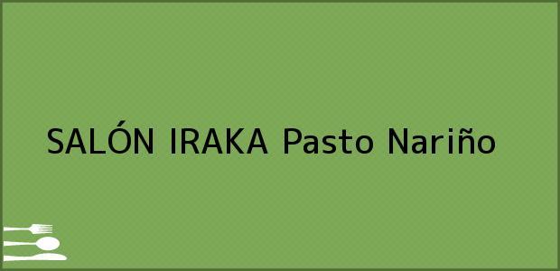 Teléfono, Dirección y otros datos de contacto para SALÓN IRAKA, Pasto, Nariño, Colombia