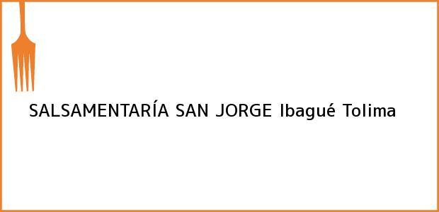 Teléfono, Dirección y otros datos de contacto para SALSAMENTARÍA SAN JORGE, Ibagué, Tolima, Colombia