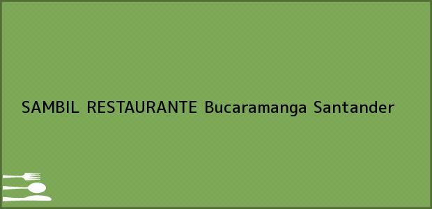 Teléfono, Dirección y otros datos de contacto para SAMBIL RESTAURANTE, Bucaramanga, Santander, Colombia