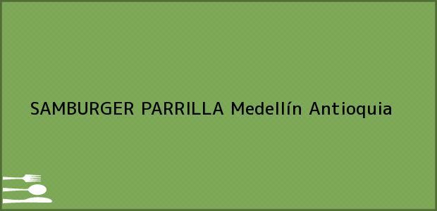 Teléfono, Dirección y otros datos de contacto para SAMBURGER PARRILLA, Medellín, Antioquia, Colombia
