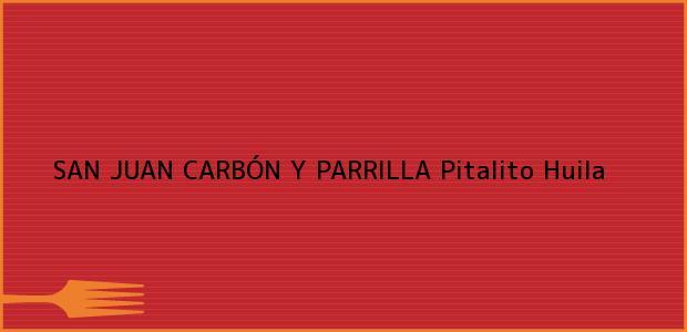 Teléfono, Dirección y otros datos de contacto para SAN JUAN CARBÓN Y PARRILLA, Pitalito, Huila, Colombia