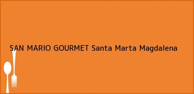 Teléfono, Dirección y otros datos de contacto para SAN MARIO GOURMET, Santa Marta, Magdalena, Colombia