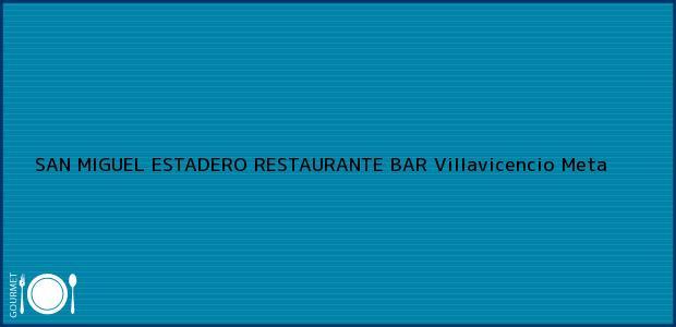 Teléfono, Dirección y otros datos de contacto para SAN MIGUEL ESTADERO RESTAURANTE BAR, Villavicencio, Meta, Colombia