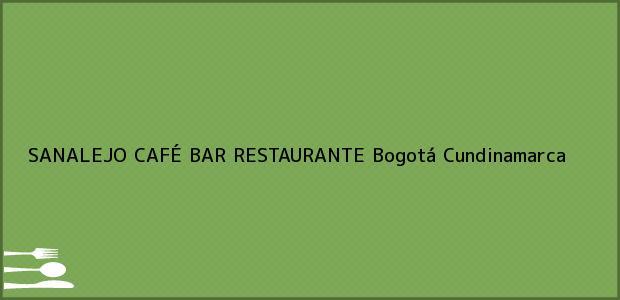 Teléfono, Dirección y otros datos de contacto para SANALEJO CAFÉ BAR RESTAURANTE, Bogotá, Cundinamarca, Colombia