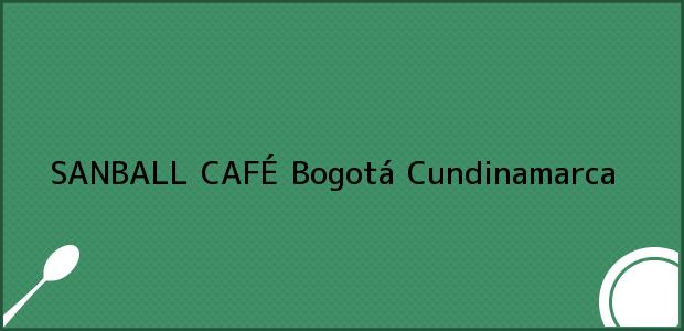 Teléfono, Dirección y otros datos de contacto para SANBALL CAFÉ, Bogotá, Cundinamarca, Colombia