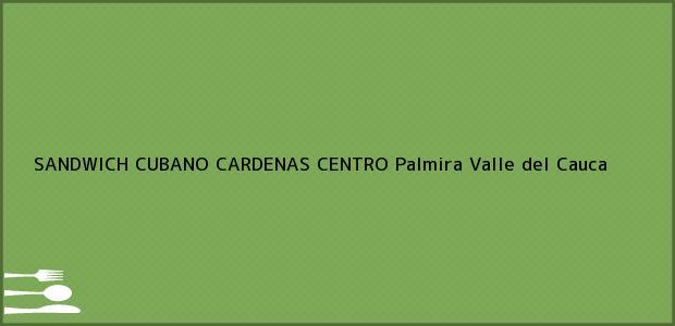 Teléfono, Dirección y otros datos de contacto para SANDWICH CUBANO CARDENAS CENTRO, Palmira, Valle del Cauca, Colombia
