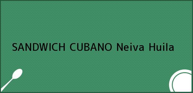 Teléfono, Dirección y otros datos de contacto para SANDWICH CUBANO, Neiva, Huila, Colombia