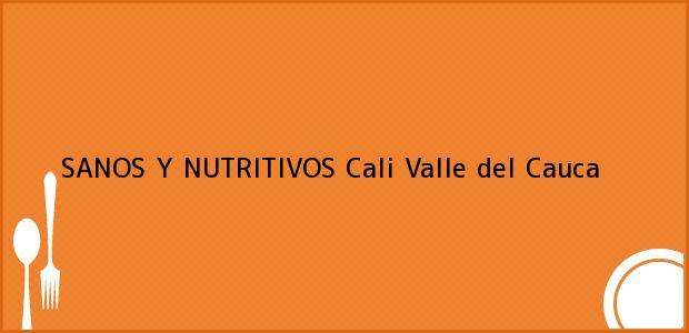 Teléfono, Dirección y otros datos de contacto para SANOS Y NUTRITIVOS, Cali, Valle del Cauca, Colombia