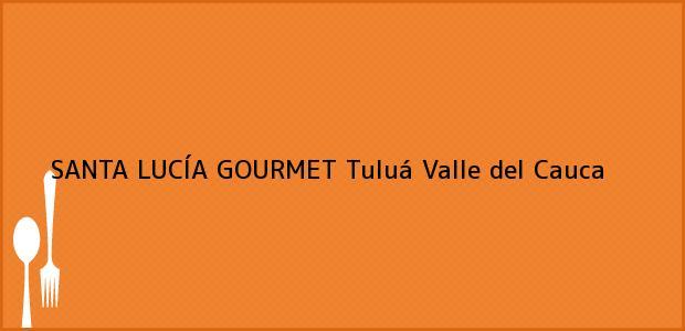 Teléfono, Dirección y otros datos de contacto para SANTA LUCÍA GOURMET, Tuluá, Valle del Cauca, Colombia