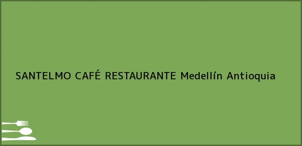 Teléfono, Dirección y otros datos de contacto para SANTELMO CAFÉ RESTAURANTE, Medellín, Antioquia, Colombia
