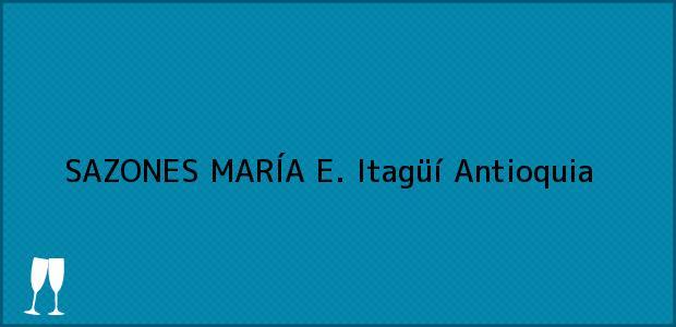 Teléfono, Dirección y otros datos de contacto para SAZONES MARÍA E., Itagüí, Antioquia, Colombia
