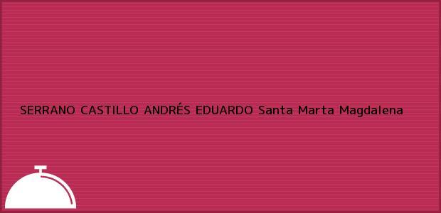 Teléfono, Dirección y otros datos de contacto para SERRANO CASTILLO ANDRÉS EDUARDO, Santa Marta, Magdalena, Colombia