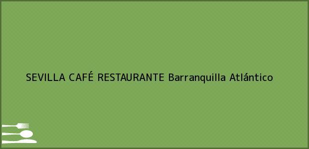 Teléfono, Dirección y otros datos de contacto para SEVILLA CAFÉ RESTAURANTE, Barranquilla, Atlántico, Colombia
