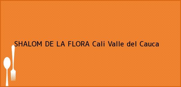 Teléfono, Dirección y otros datos de contacto para SHALOM DE LA FLORA, Cali, Valle del Cauca, Colombia