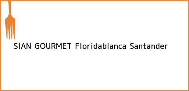 Teléfono, Dirección y otros datos de contacto para SIAN GOURMET, Floridablanca, Santander, Colombia