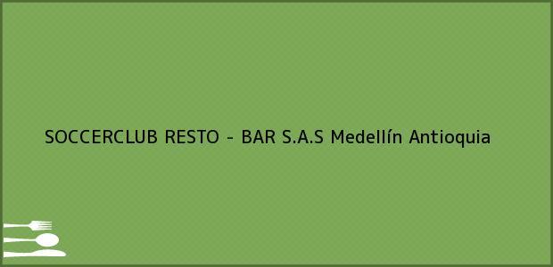 Teléfono, Dirección y otros datos de contacto para SOCCERCLUB RESTO - BAR S.A.S, Medellín, Antioquia, Colombia