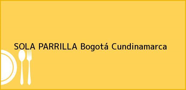 Teléfono, Dirección y otros datos de contacto para SOLA PARRILLA, Bogotá, Cundinamarca, Colombia