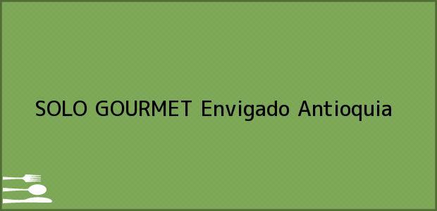 Teléfono, Dirección y otros datos de contacto para SOLO GOURMET, Envigado, Antioquia, Colombia