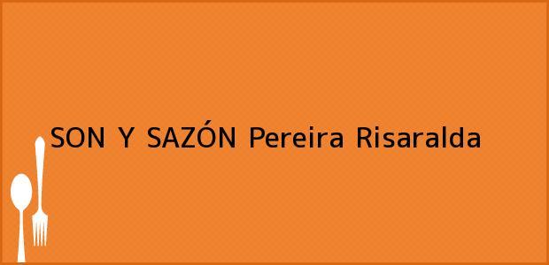 Teléfono, Dirección y otros datos de contacto para SON Y SAZÓN, Pereira, Risaralda, Colombia